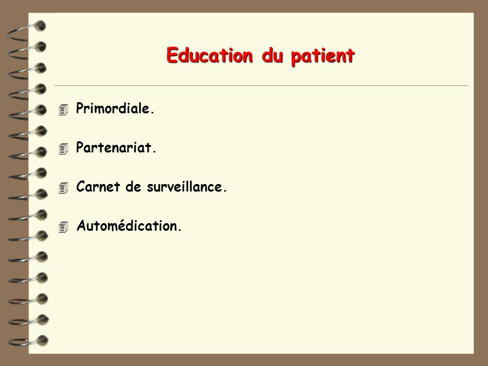Education du patient 4 Primordiale. 4 Partenariat. 4 Carnet de surveillance. 4 Automédication.