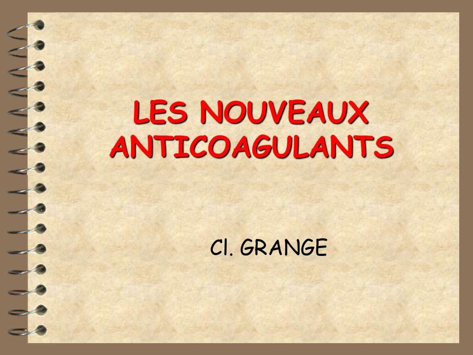LES NOUVEAUX ANTICOAGULANTS Cl. GRANGE