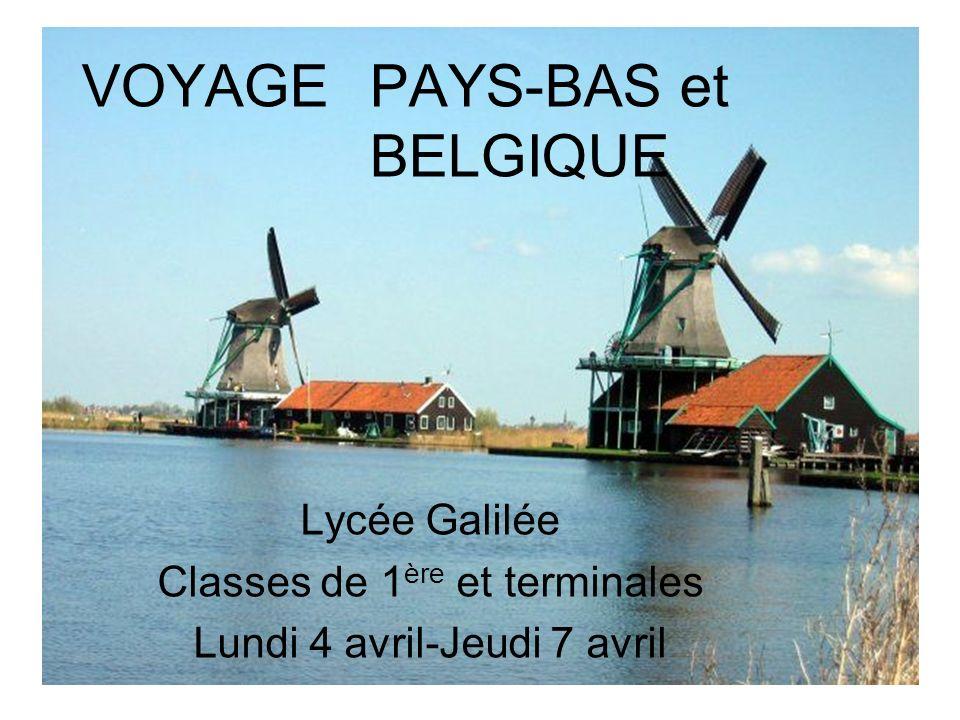 VOYAGE PAYS-BAS et BELGIQUE Lycée Galilée Classes de 1 ère et terminales Lundi 4 avril-Jeudi 7 avril