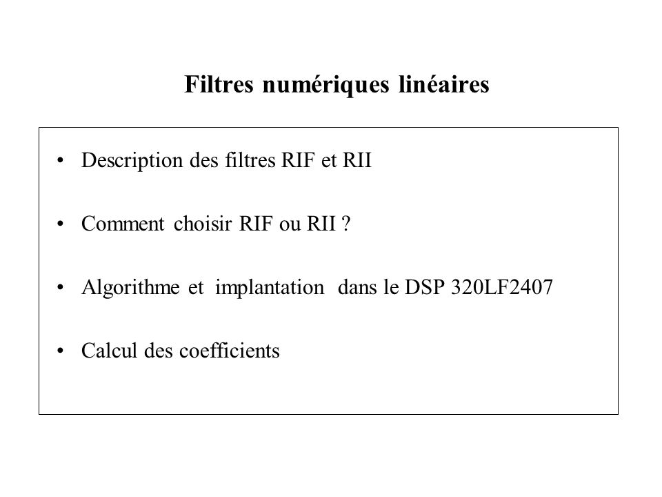 Description des filtres RIF et RII Comment choisir RIF ou RII ? Algorithme et implantation dans le DSP 320LF2407 Calcul des coefficients Filtres numér