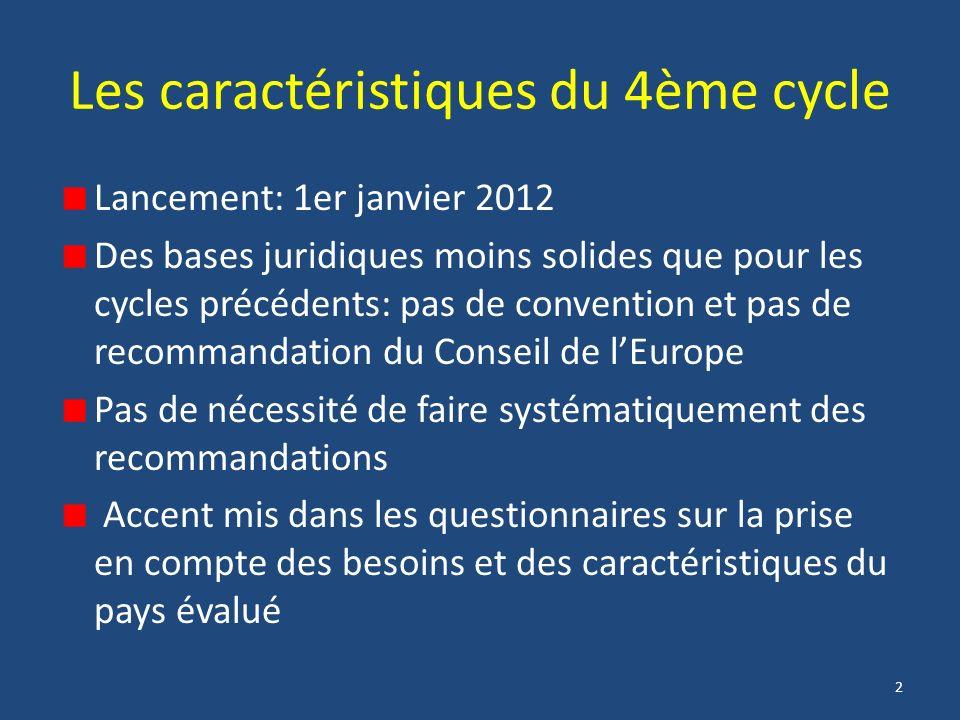 2 Les caractéristiques du 4ème cycle Lancement: 1er janvier 2012 Des bases juridiques moins solides que pour les cycles précédents: pas de convention et pas de recommandation du Conseil de lEurope Pas de nécessité de faire systématiquement des recommandations Accent mis dans les questionnaires sur la prise en compte des besoins et des caractéristiques du pays évalué