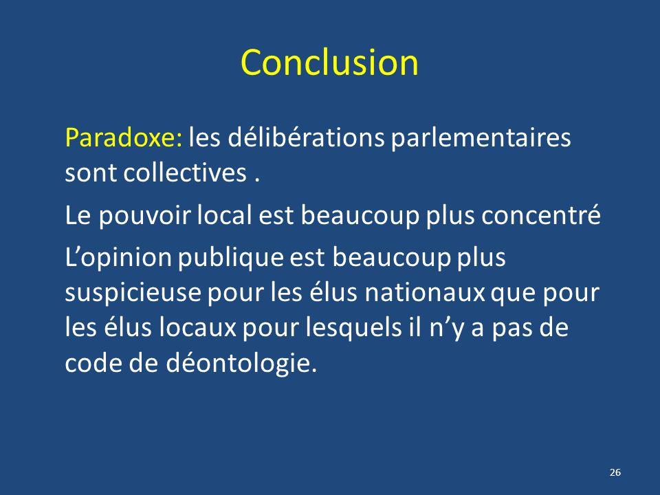 26 Conclusion Paradoxe: les délibérations parlementaires sont collectives.
