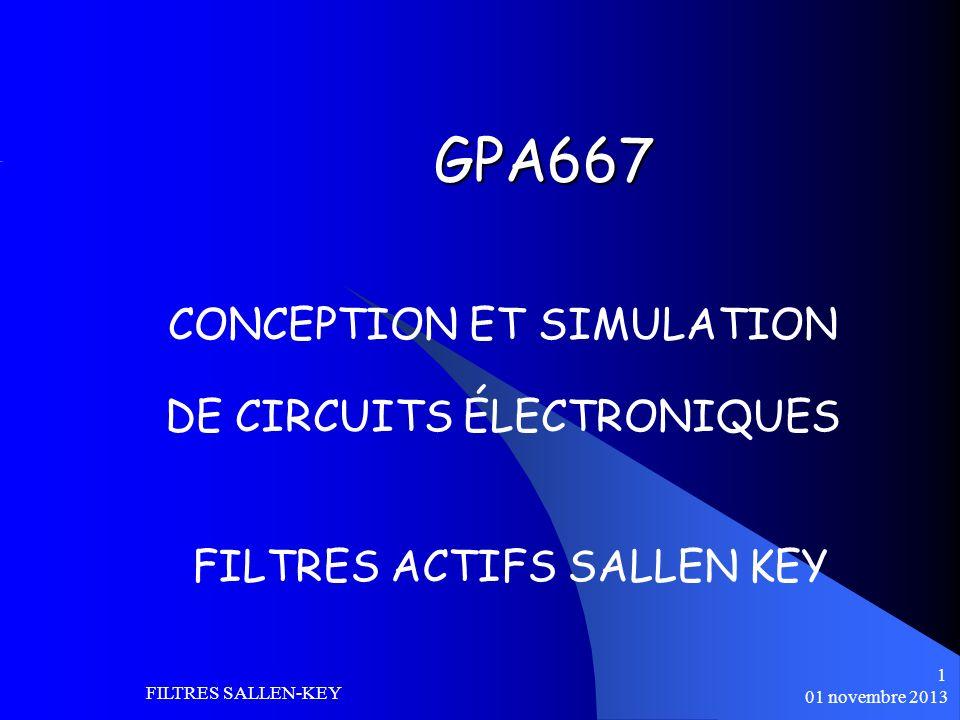 01 novembre 2013 FILTRES SALLEN-KEY 1 GPA667 CONCEPTION ET SIMULATION DE CIRCUITS ÉLECTRONIQUES FILTRES ACTIFS SALLEN KEY