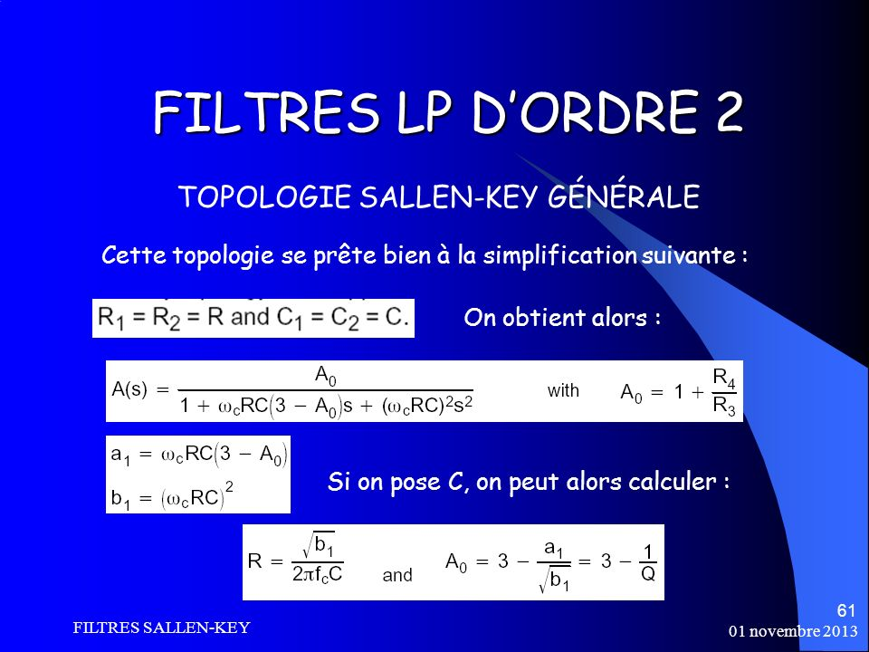 01 novembre 2013 FILTRES SALLEN-KEY 61 FILTRES LP DORDRE 2 TOPOLOGIE SALLEN-KEY GÉNÉRALE Cette topologie se prête bien à la simplification suivante : On obtient alors : Si on pose C, on peut alors calculer :