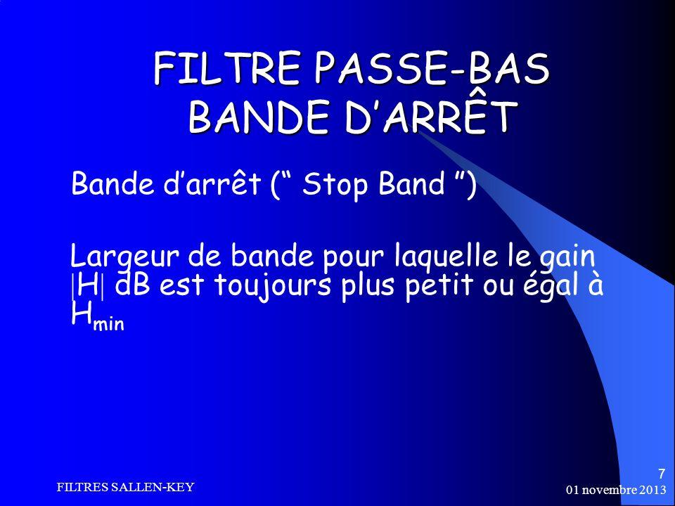 01 novembre 2013 FILTRES SALLEN-KEY 7 FILTRE PASSE-BAS BANDE DARRÊT Bande darrêt ( Stop Band ) Largeur de bande pour laquelle le gain H dB est toujours plus petit ou égal à H min