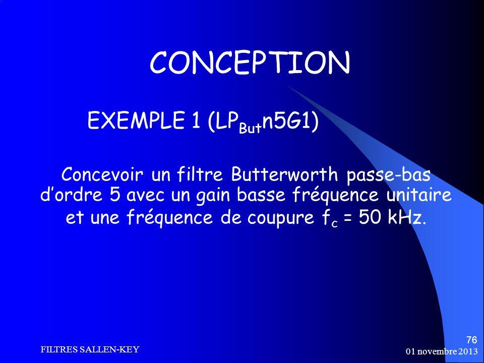 01 novembre 2013 FILTRES SALLEN-KEY 76 CONCEPTION Concevoir un filtre Butterworth passe-bas dordre 5 avec un gain basse fréquence unitaire et une fréquence de coupure f c = 50 kHz.