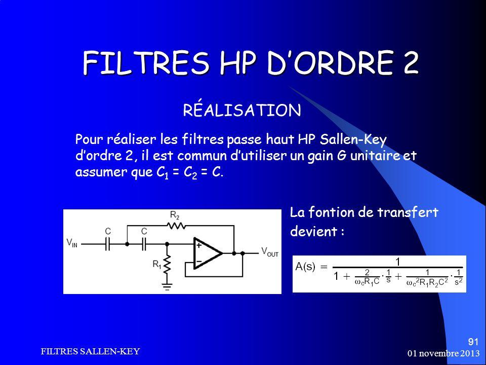 01 novembre 2013 FILTRES SALLEN-KEY 91 FILTRES HP DORDRE 2 RÉALISATION Pour réaliser les filtres passe haut HP Sallen-Key dordre 2, il est commun dutiliser un gain G unitaire et assumer que C 1 = C 2 = C.
