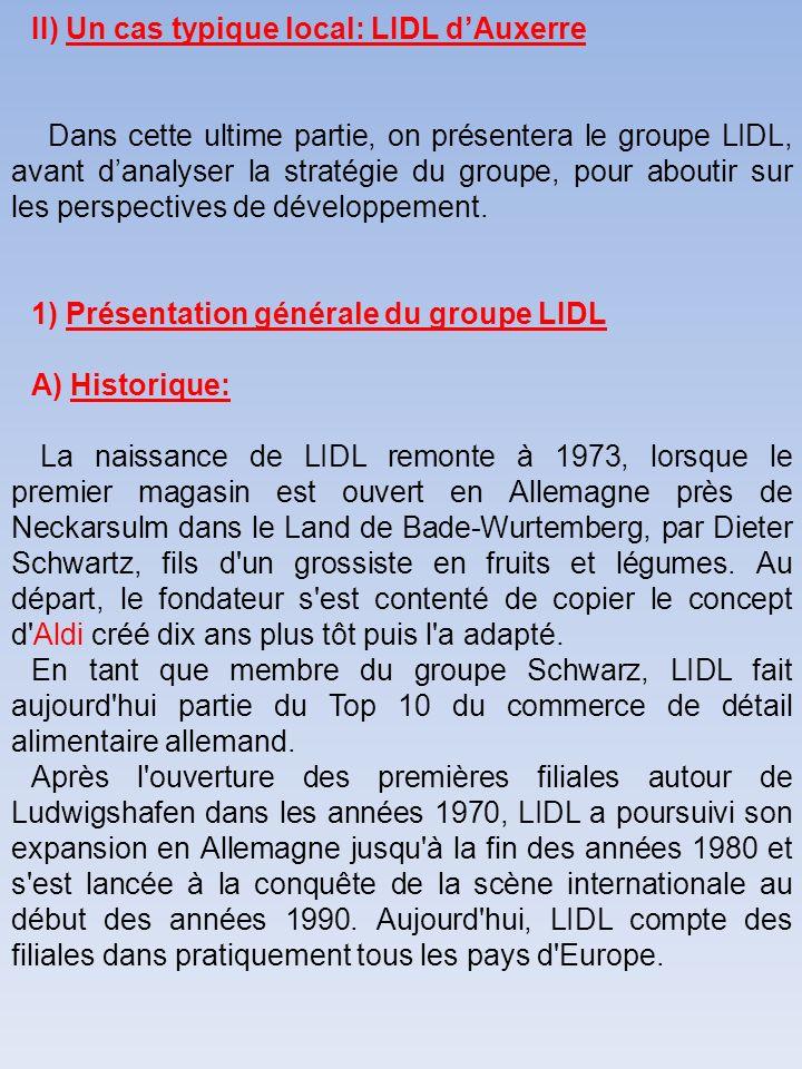 II) Un cas typique local: LIDL dAuxerre Dans cette ultime partie, on présentera le groupe LIDL, avant danalyser la stratégie du groupe, pour aboutir s