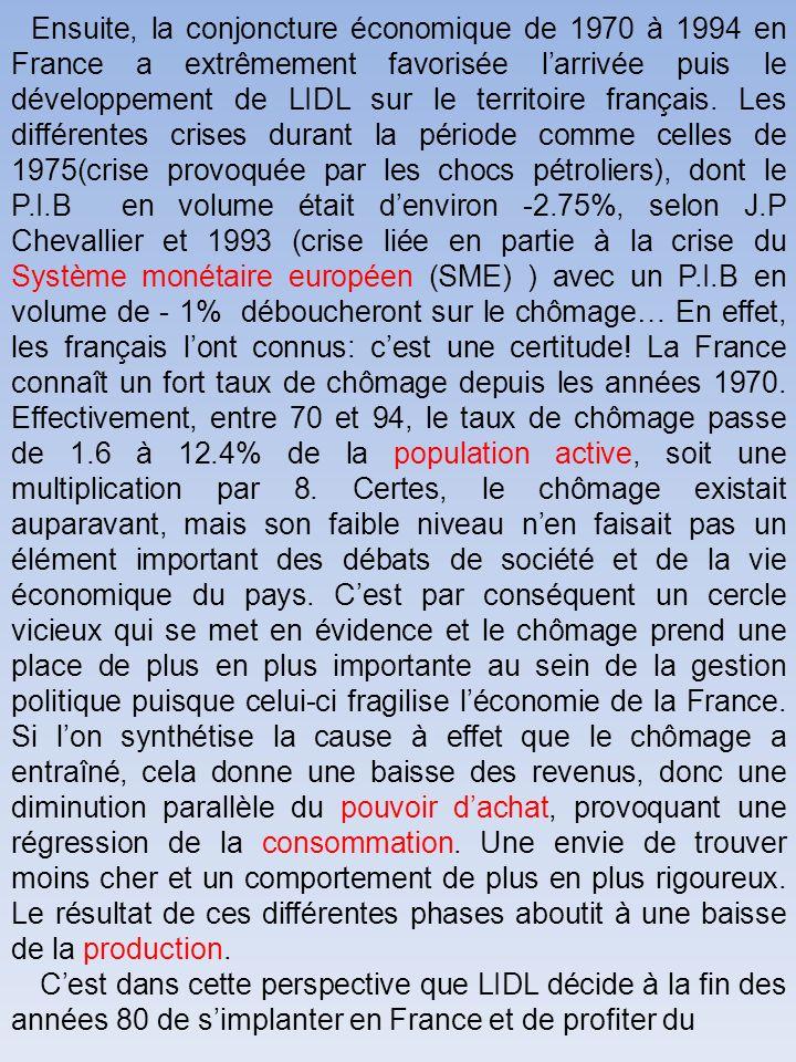 Ensuite, la conjoncture économique de 1970 à 1994 en France a extrêmement favorisée larrivée puis le développement de LIDL sur le territoire français.