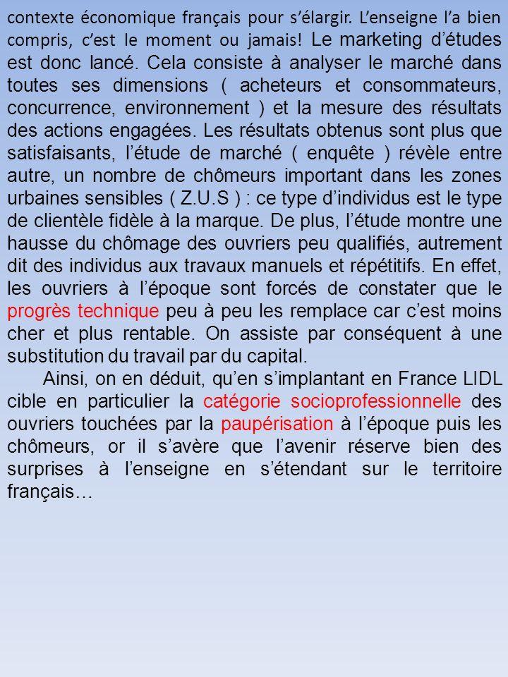 contexte économique français pour sélargir. Lenseigne la bien compris, cest le moment ou jamais! Le marketing détudes est donc lancé. Cela consiste à