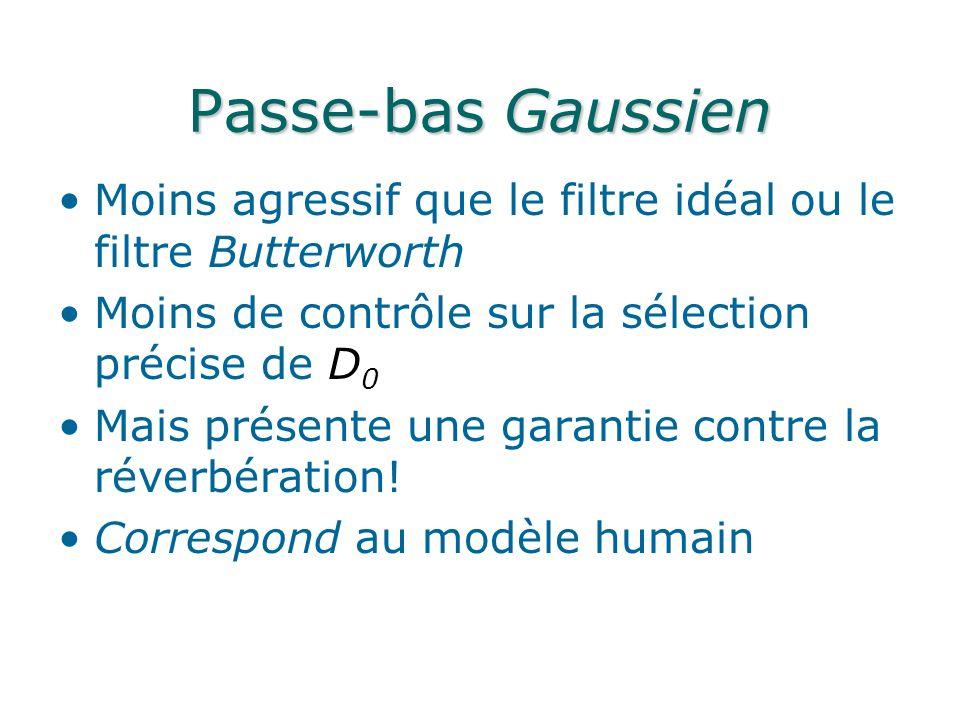 Passe-bas Gaussien Moins agressif que le filtre idéal ou le filtre Butterworth Moins de contrôle sur la sélection précise de D 0 Mais présente une garantie contre la réverbération.