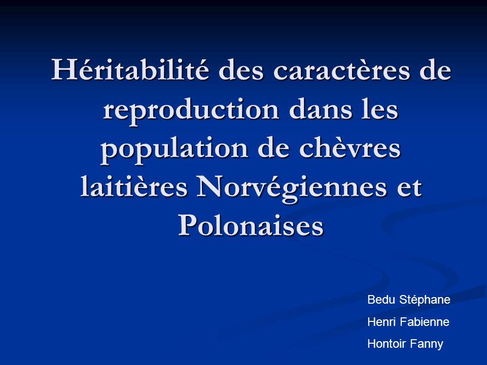 Héritabilité des caractères de reproduction dans les population de chèvres laitières Norvégiennes et Polonaises Bedu Stéphane Henri Fabienne Hontoir F
