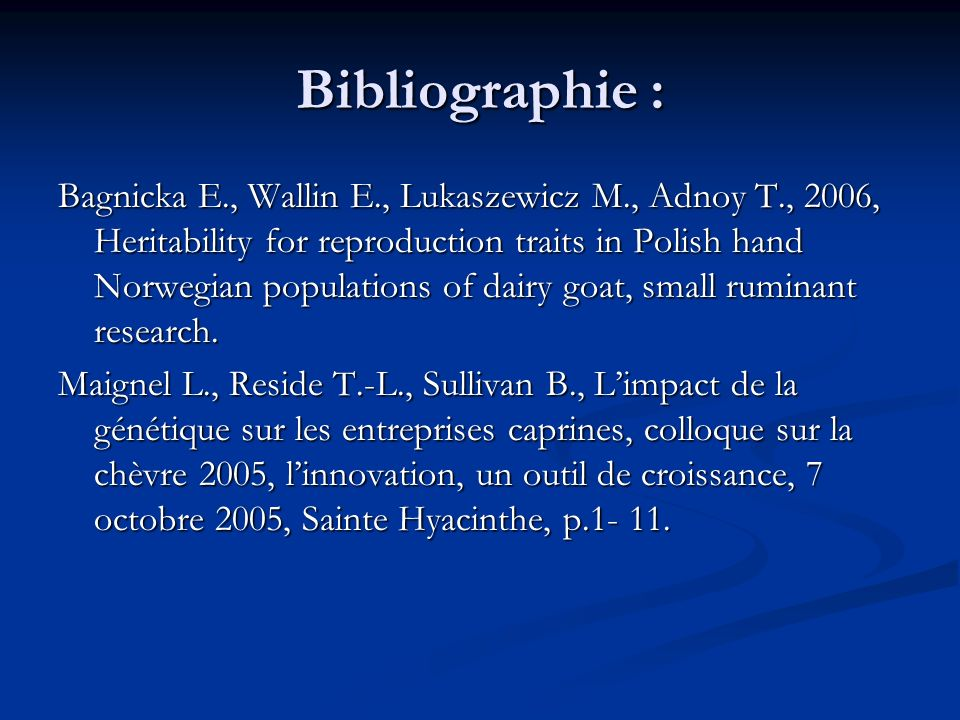 Bibliographie : Bagnicka E., Wallin E., Lukaszewicz M., Adnoy T., 2006, Heritability for reproduction traits in Polish hand Norwegian populations of d