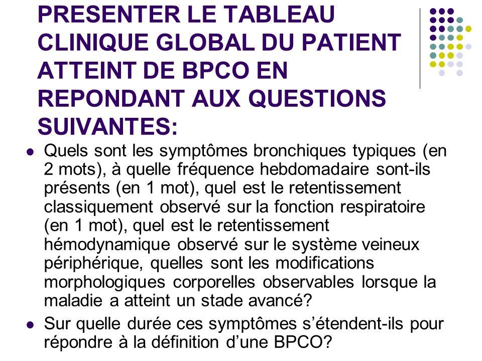 PRESENTER LE TABLEAU CLINIQUE GLOBAL DU PATIENT ATTEINT DE BPCO EN REPONDANT AUX QUESTIONS SUIVANTES: Quels sont les symptômes bronchiques typiques (e