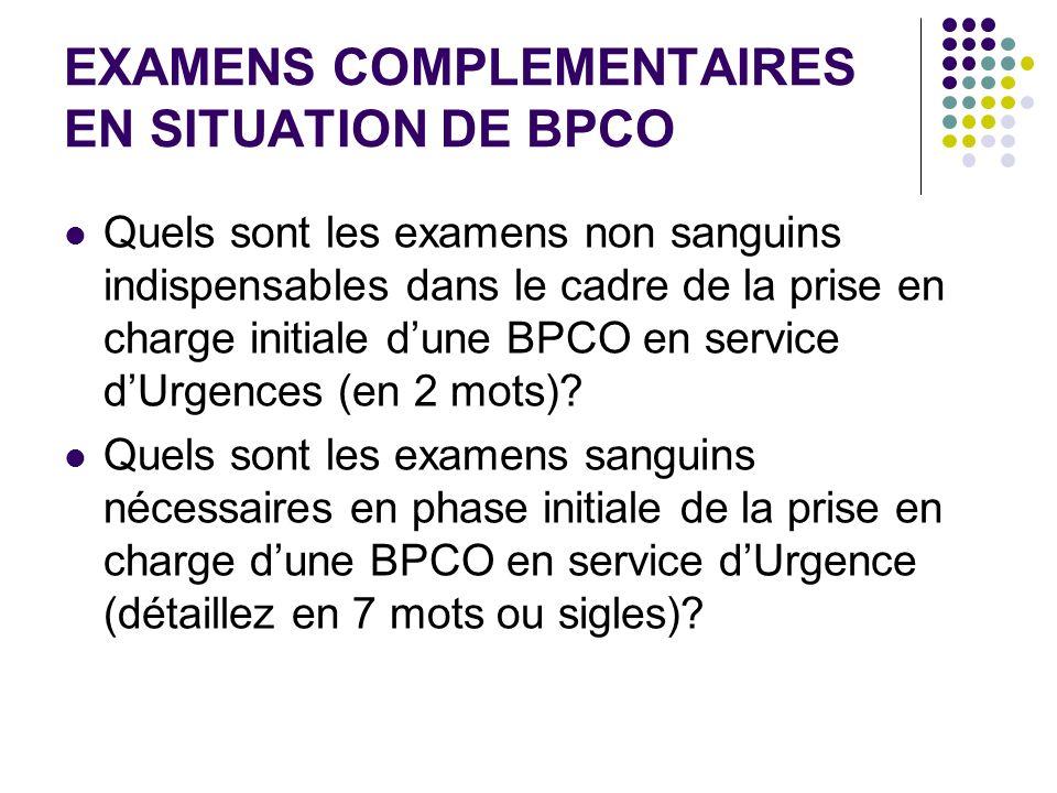 EXAMENS COMPLEMENTAIRES EN SITUATION DE BPCO Quels sont les examens non sanguins indispensables dans le cadre de la prise en charge initiale dune BPCO