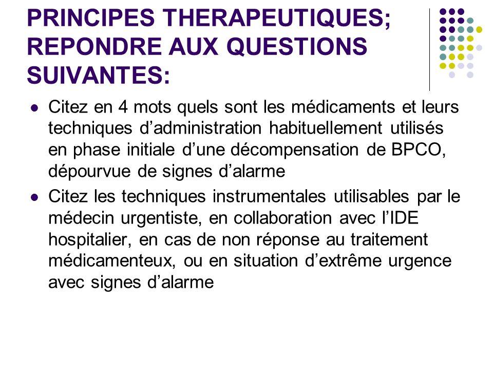 PRINCIPES THERAPEUTIQUES; REPONDRE AUX QUESTIONS SUIVANTES: Citez en 4 mots quels sont les médicaments et leurs techniques dadministration habituellem