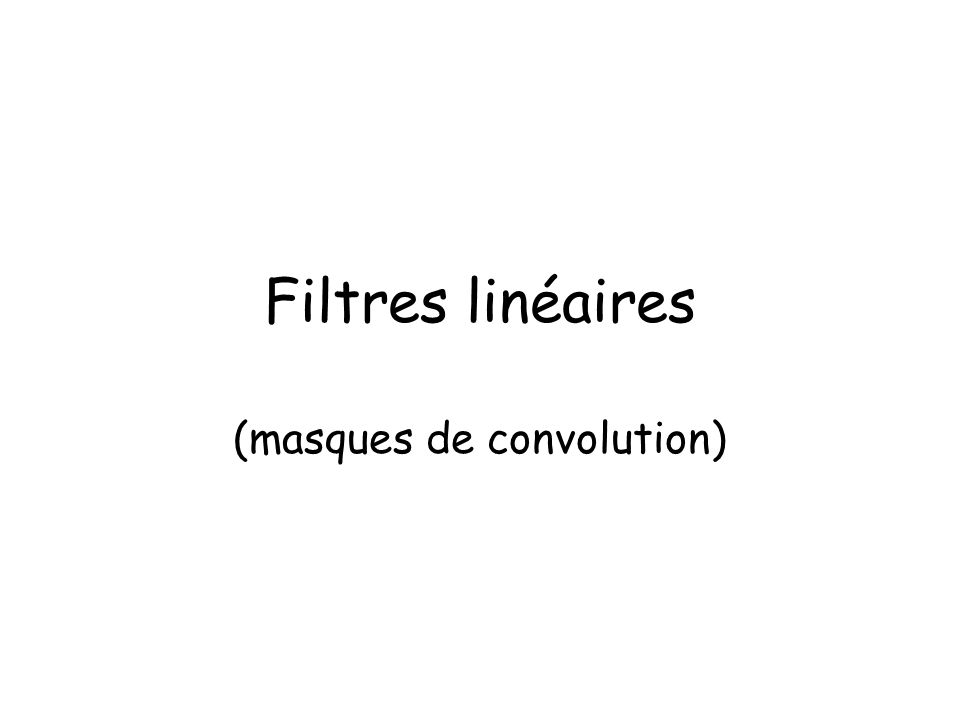 Filtres linéaires (masques de convolution)