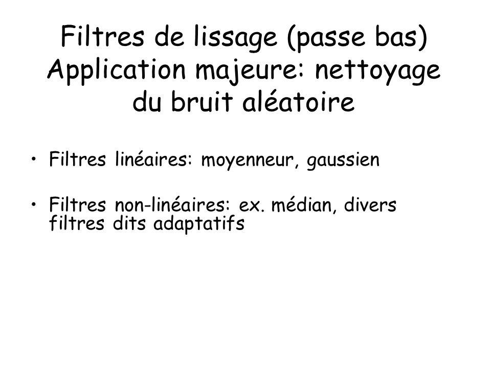 Filtres de lissage (passe bas) Application majeure: nettoyage du bruit aléatoire Filtres linéaires: moyenneur, gaussien Filtres non-linéaires: ex. méd