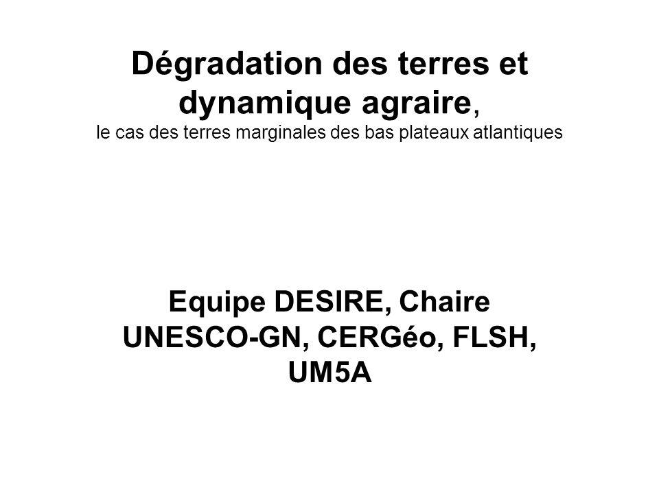 Dégradation des terres et dynamique agraire, le cas des terres marginales des bas plateaux atlantiques Equipe DESIRE, Chaire UNESCO-GN, CERGéo, FLSH,