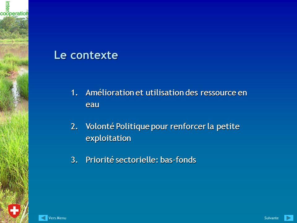 Le contexte 1.Amélioration et utilisation des ressource en eau 2.Volonté Politique pour renforcer la petite exploitation 3.Priorité sectorielle: bas-f