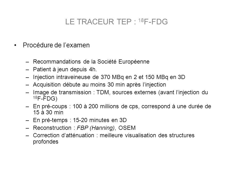 Procédure de lexamen –Recommandations de la Société Européenne –Patient à jeun depuis 4h. –Injection intraveineuse de 370 MBq en 2 et 150 MBq en 3D –A