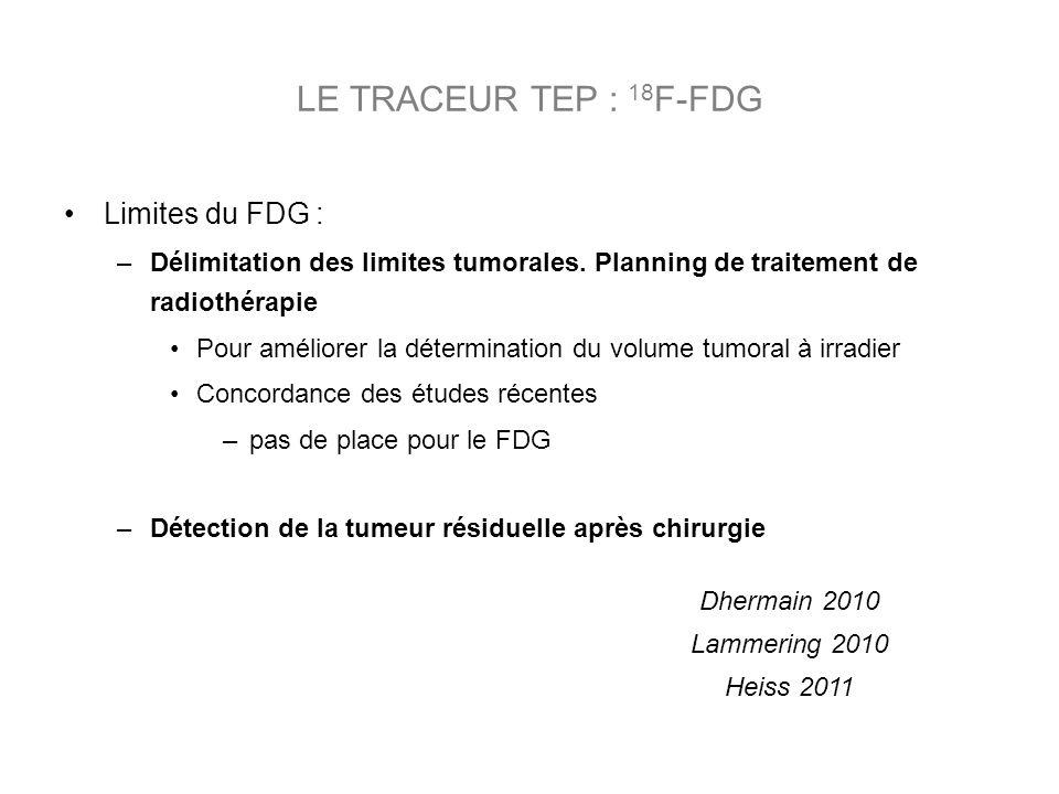 Limites du FDG : –Délimitation des limites tumorales. Planning de traitement de radiothérapie Pour améliorer la détermination du volume tumoral à irra