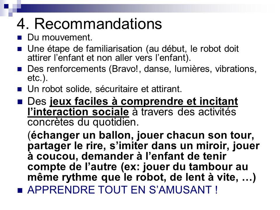 4. Recommandations Du mouvement. Une étape de familiarisation (au début, le robot doit attirer lenfant et non aller vers lenfant). Des renforcements (
