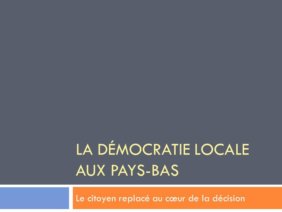 LA DÉMOCRATIE LOCALE AUX PAYS-BAS Le citoyen replacé au cœur de la décision