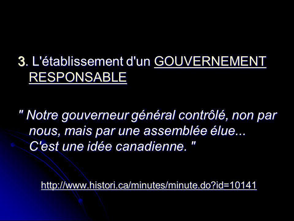 3. L'établissement d'un GOUVERNEMENT RESPONSABLE GOUVERNEMENT RESPONSABLEGOUVERNEMENT RESPONSABLE