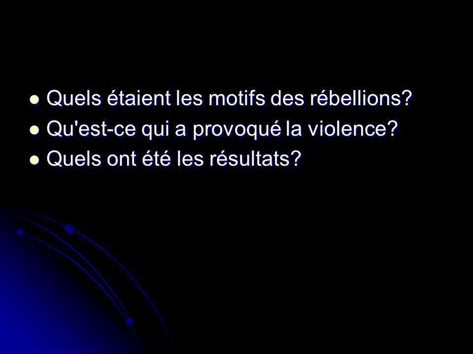 Quels étaient les motifs des rébellions? Quels étaient les motifs des rébellions? Qu'est-ce qui a provoqué la violence? Qu'est-ce qui a provoqué la vi