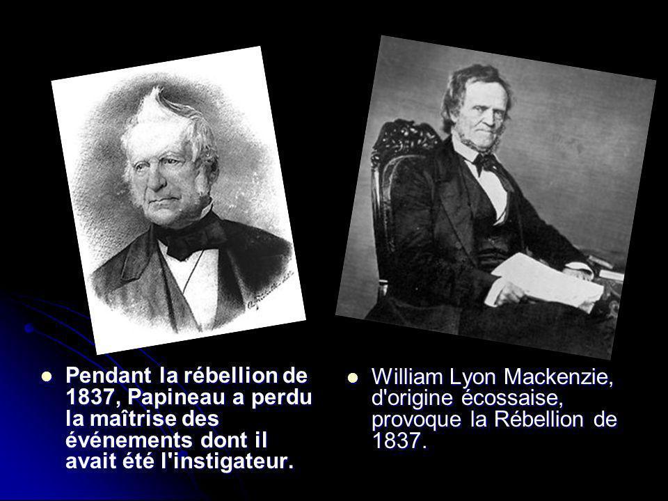 Pendant la rébellion de 1837, Papineau a perdu la maîtrise des événements dont il avait été l'instigateur. Pendant la rébellion de 1837, Papineau a pe