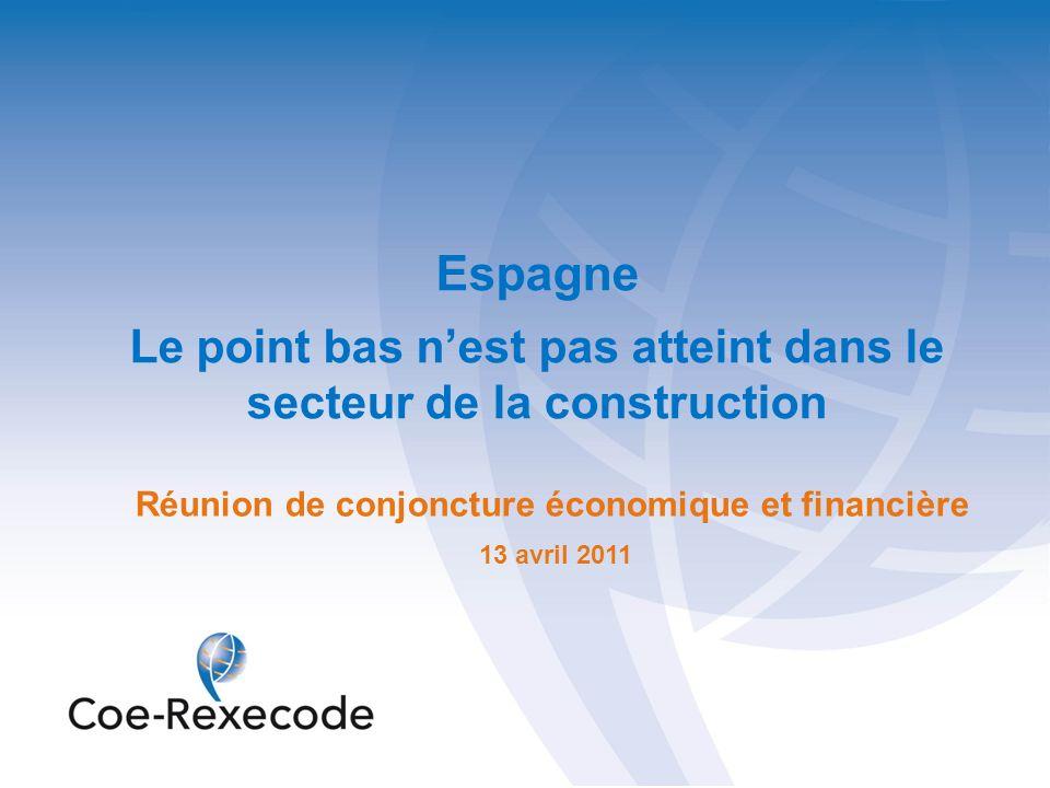 Espagne Le point bas nest pas atteint dans le secteur de la construction Réunion de conjoncture économique et financière 13 avril 2011