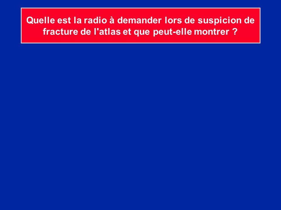 Quelle est la radio à demander lors de suspicion de fracture de l'atlas et que peut-elle montrer ?