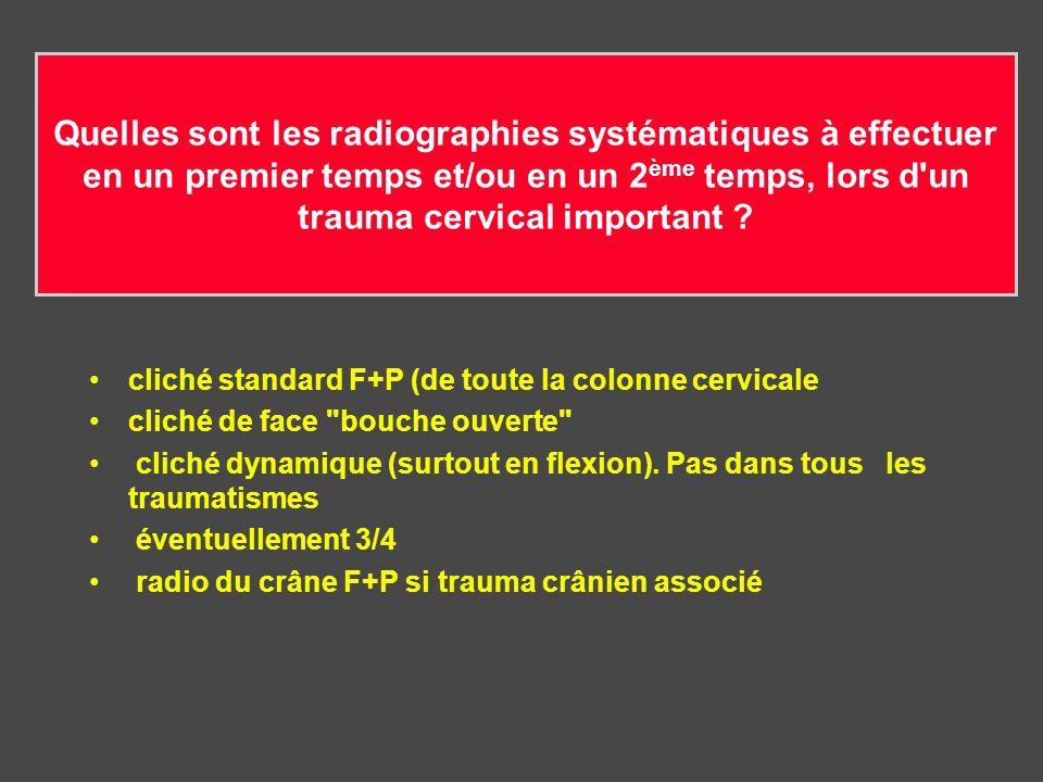 Quelles sont les radiographies systématiques à effectuer en un premier temps et/ou en un 2 ème temps, lors d'un trauma cervical important ? cliché sta