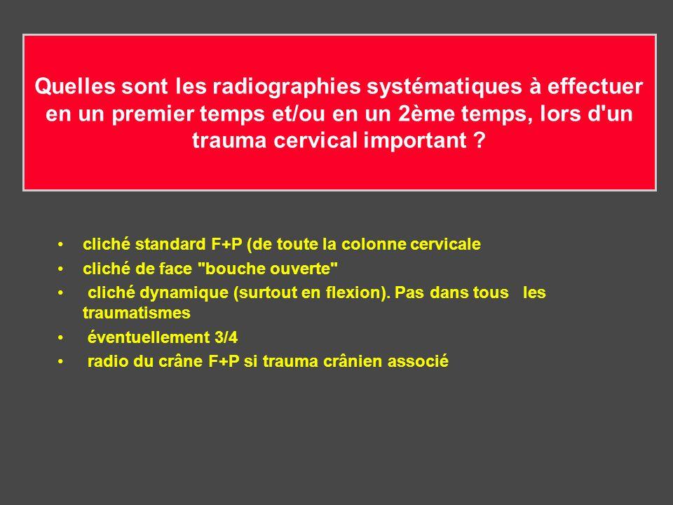 Quelles sont les radiographies systématiques à effectuer en un premier temps et/ou en un 2ème temps, lors d'un trauma cervical important ? cliché stan