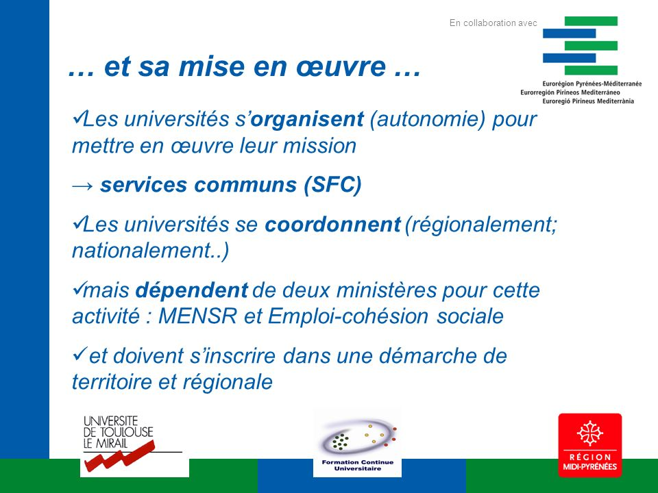 Les universités sorganisent (autonomie) pour mettre en œuvre leur mission services communs (SFC) Les universités se coordonnent (régionalement; nation