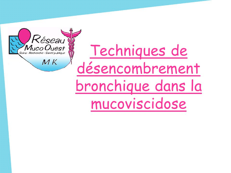 Techniques de désencombrement bronchique dans la mucoviscidose