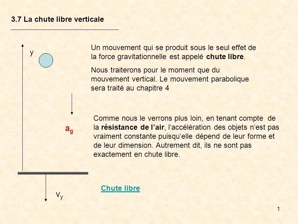 12 3.7 La chute libre verticale y v yo agag Problème : Je cherche le temps lorsque y = 0 m Solution possible : J utilise les mêmes équations pour la même raison.