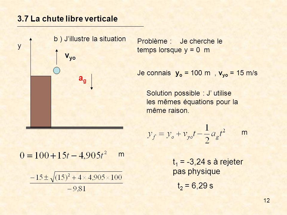 12 3.7 La chute libre verticale y v yo agag Problème : Je cherche le temps lorsque y = 0 m Solution possible : J utilise les mêmes équations pour la m