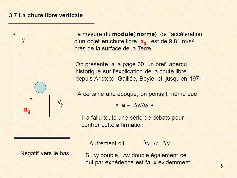3 3.7 La chute libre verticale La mesure du module( norme) de laccélération dun objet en chute libre a g est de 9,81 m/s 2 près de la surface de la Te