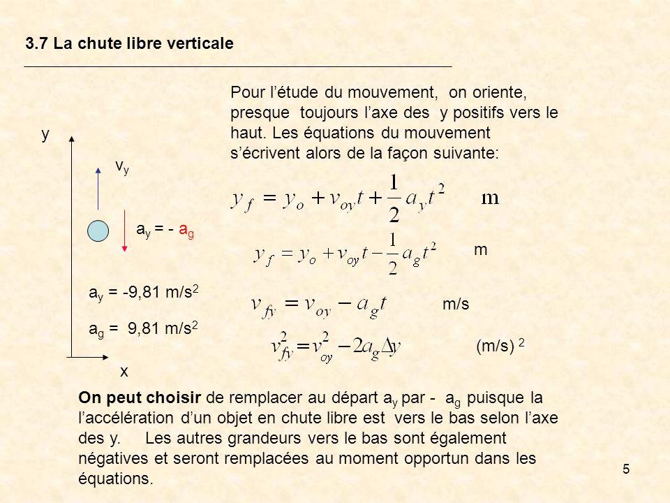 5 3.7 La chute libre verticale Pour létude du mouvement, on oriente, presque toujours laxe des y positifs vers le haut. Les équations du mouvement séc