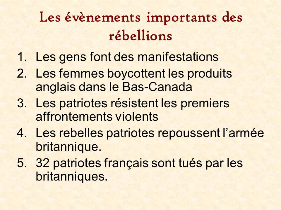 Les évènements importants des rébellions 1.Les gens font des manifestations 2.Les femmes boycottent les produits anglais dans le Bas-Canada 3.Les patr
