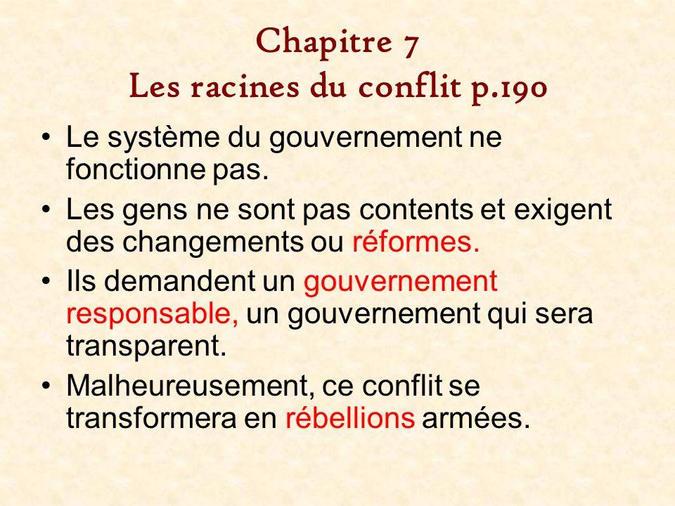 Chapitre 7 Les racines du conflit p.190 Le système du gouvernement ne fonctionne pas. Les gens ne sont pas contents et exigent des changements ou réfo