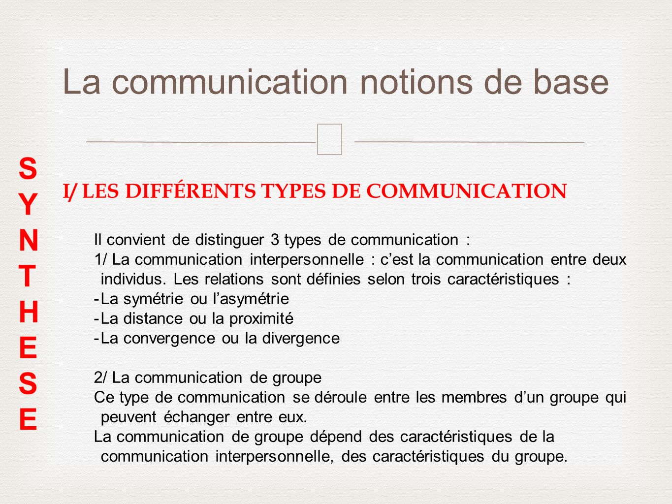– La communication notions de base Il convient de distinguer 3 types de communication : 1/ La communication interpersonnelle : cest la communication e
