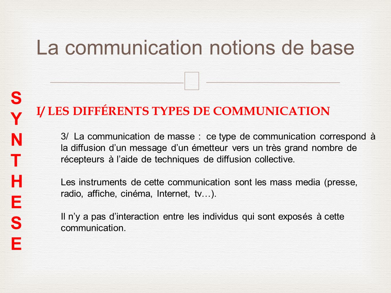 – La communication notions de base 3/ La communication de masse : ce type de communication correspond à la diffusion dun message dun émetteur vers un