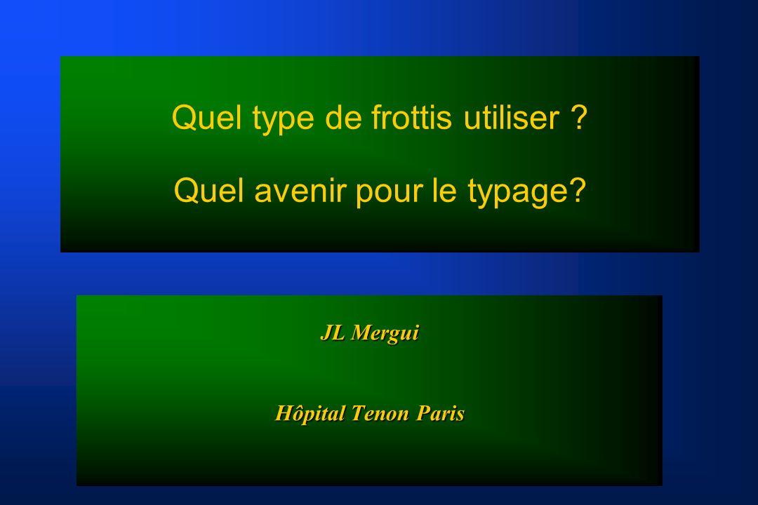 Quel type de frottis utiliser Quel avenir pour le typage JL Mergui Hôpital Tenon Paris