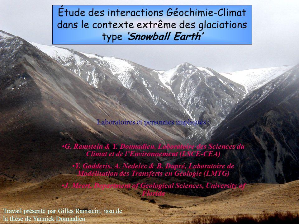 Étude des interactions Géochimie-Climat dans le contexte extrême des glaciations type Snowball Earth Laboratoires et personnes impliqués : G. Ramstein