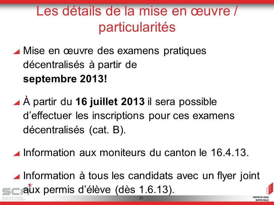 25 Les détails de la mise en œuvre / particularités Mise en œuvre des examens pratiques décentralisés à partir de septembre 2013.