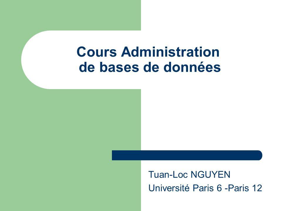 Cours Administration de bases de données Tuan-Loc NGUYEN Université Paris 6 -Paris 12