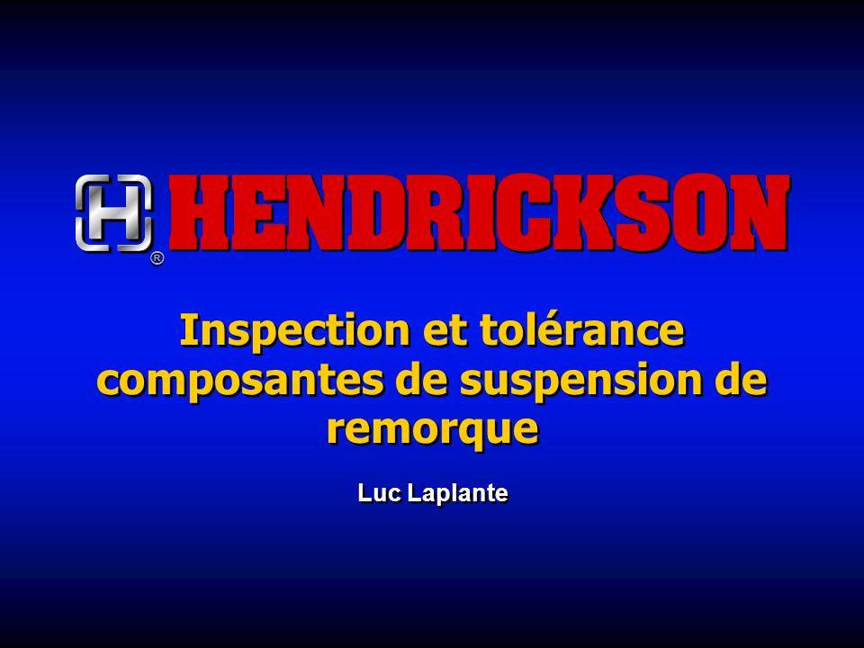 ® ® Inspection et tolérance composantes de suspension de remorque Luc Laplante